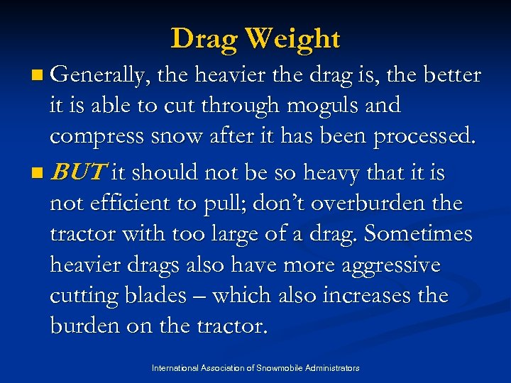 Drag Weight n Generally, the heavier the drag is, the better it is able