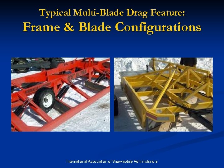 Typical Multi-Blade Drag Feature: Frame & Blade Configurations International Association of Snowmobile Administrators