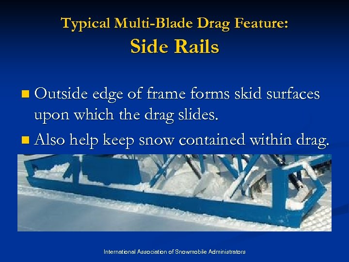 Typical Multi-Blade Drag Feature: Side Rails n Outside edge of frame forms skid surfaces