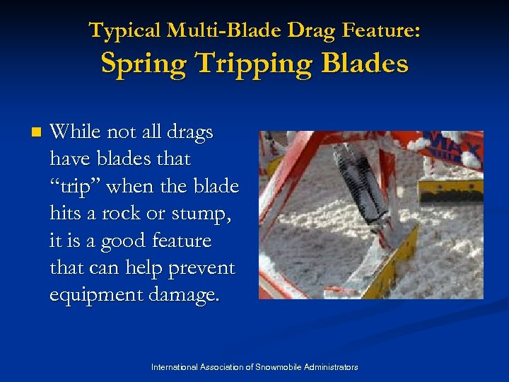 Typical Multi-Blade Drag Feature: Spring Tripping Blades n While not all drags have blades