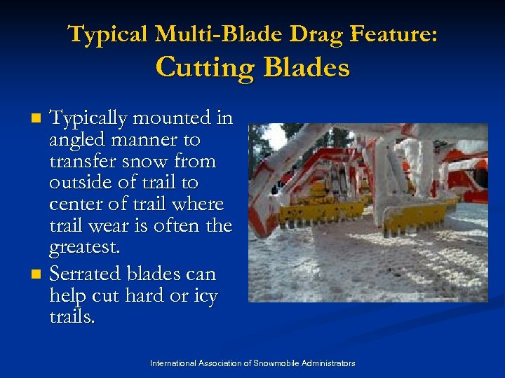 Typical Multi-Blade Drag Feature: Cutting Blades Typically mounted in angled manner to transfer snow
