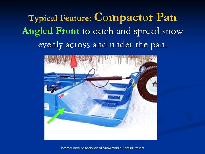 Typical Feature: Compactor Pan Angled Front to catch and spread snow evenly across and
