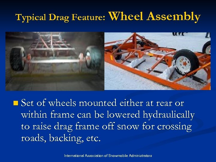 Typical Drag Feature: Wheel Assembly n Set of wheels mounted either at rear or