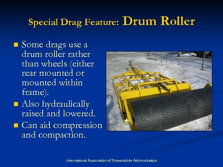 Special Drag Feature: Drum Roller Some drags use a drum roller rather than wheels