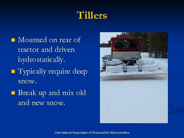 Tillers Mounted on rear of tractor and driven hydrostatically. n Typically require deep snow.