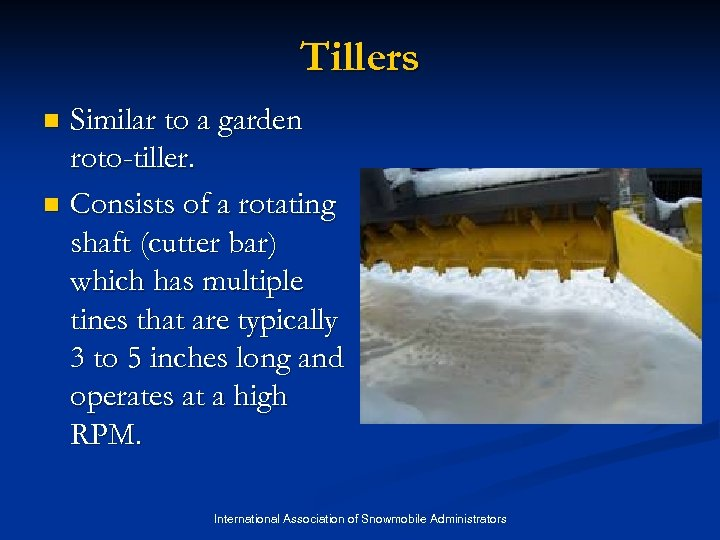 Tillers Similar to a garden roto-tiller. n Consists of a rotating shaft (cutter bar)