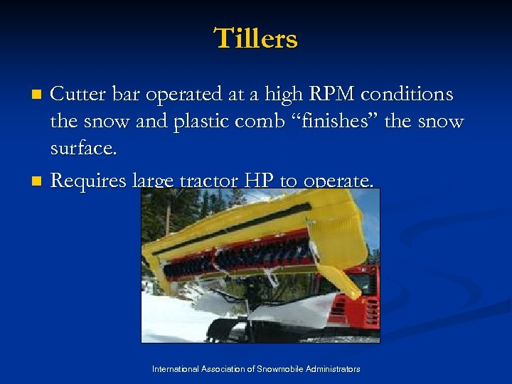 Tillers Cutter bar operated at a high RPM conditions the snow and plastic comb