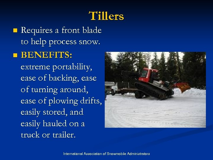 Tillers Requires a front blade to help process snow. n BENEFITS: extreme portability, ease