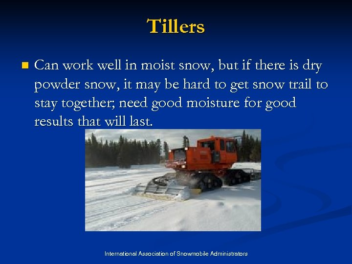 Tillers n Can work well in moist snow, but if there is dry powder