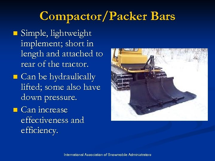 Compactor/Packer Bars Simple, lightweight implement; short in length and attached to rear of the