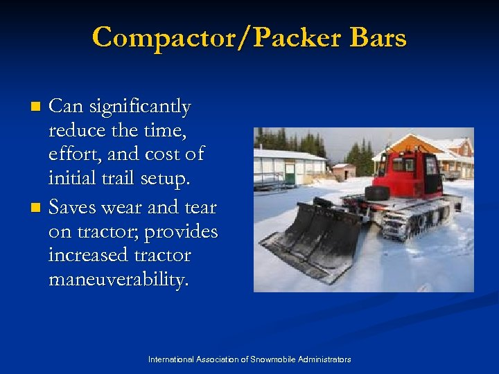 Compactor/Packer Bars Can significantly reduce the time, effort, and cost of initial trail setup.