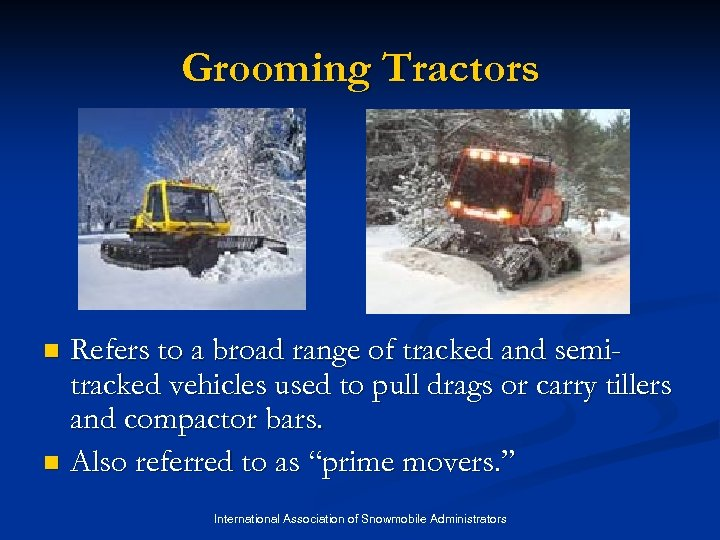 Grooming Tractors Refers to a broad range of tracked and semitracked vehicles used to