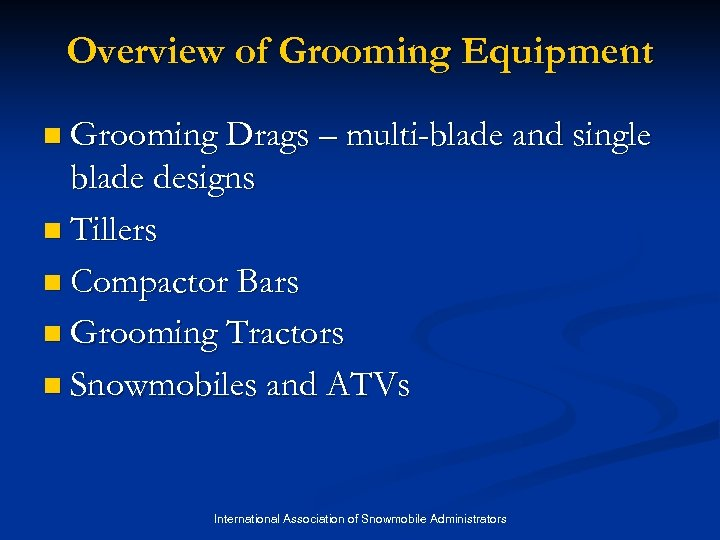 Overview of Grooming Equipment n Grooming Drags – multi-blade and single blade designs n