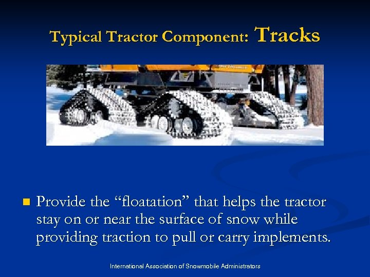 "Typical Tractor Component: n Tracks Provide the ""floatation"" that helps the tractor stay on"