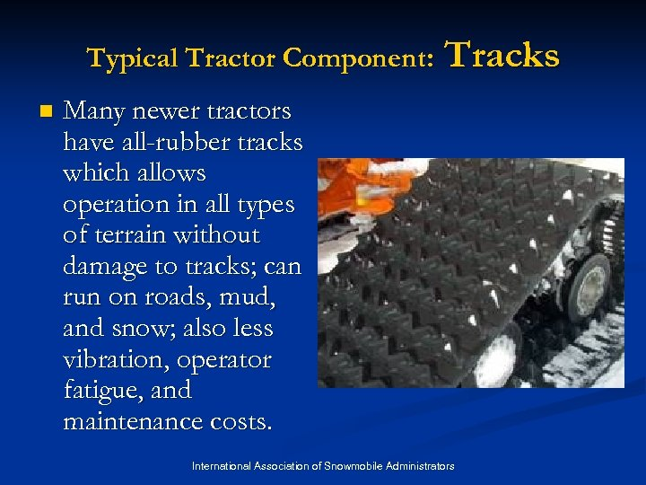 Typical Tractor Component: n Tracks Many newer tractors have all-rubber tracks which allows operation