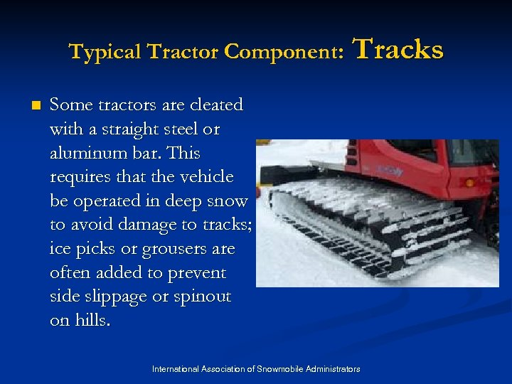 Typical Tractor Component: n Tracks Some tractors are cleated with a straight steel or