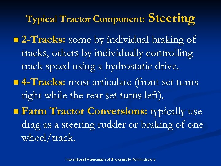 Typical Tractor Component: Steering n 2 -Tracks: some by individual braking of tracks, others