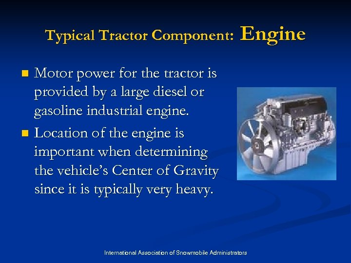 Typical Tractor Component: Engine Motor power for the tractor is provided by a large