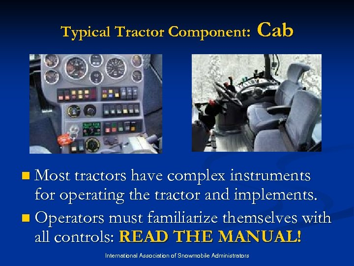 Typical Tractor Component: Cab n Most tractors have complex instruments for operating the tractor