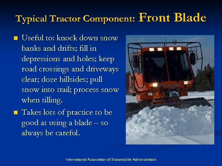 Typical Tractor Component: n n Front Blade Useful to: knock down snow banks and