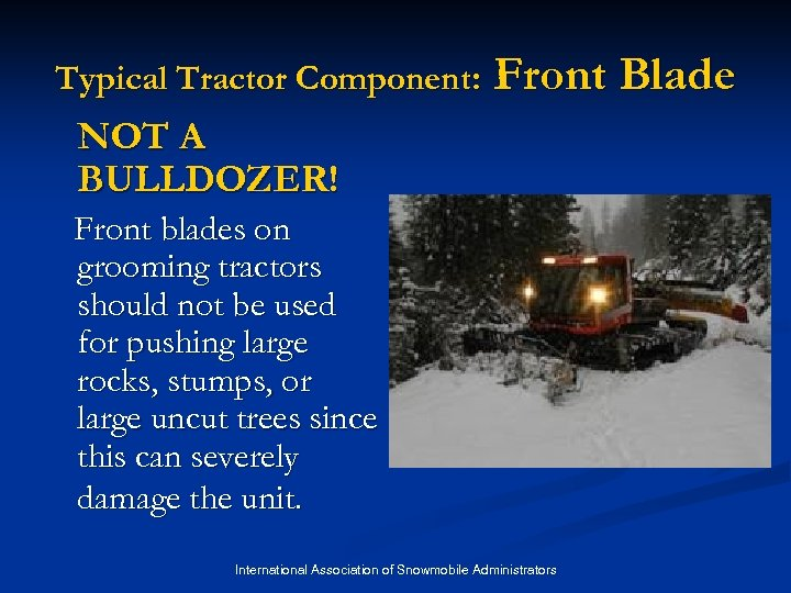 Typical Tractor Component: Front Blade NOT A BULLDOZER! Front blades on grooming tractors should