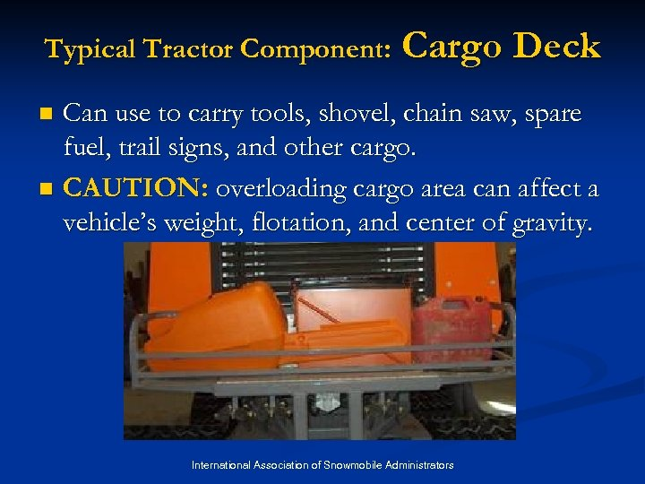 Typical Tractor Component: Cargo Deck Can use to carry tools, shovel, chain saw, spare