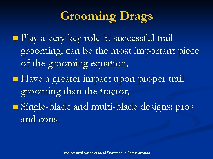 Grooming Drags n Play a very key role in successful trail grooming; can be
