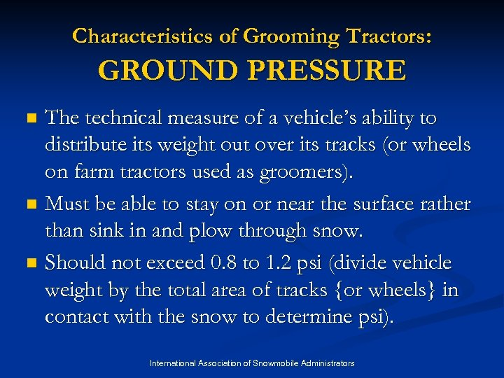 Characteristics of Grooming Tractors: GROUND PRESSURE The technical measure of a vehicle's ability to