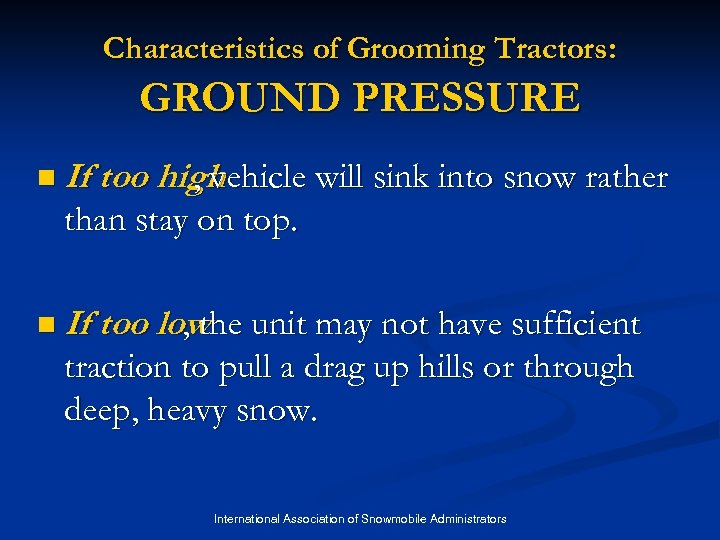 Characteristics of Grooming Tractors: GROUND PRESSURE n If too high , vehicle will sink