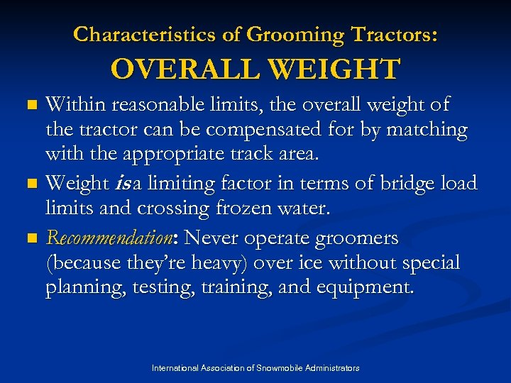 Characteristics of Grooming Tractors: OVERALL WEIGHT Within reasonable limits, the overall weight of the