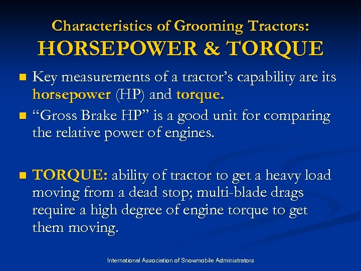 Characteristics of Grooming Tractors: HORSEPOWER & TORQUE Key measurements of a tractor's capability are