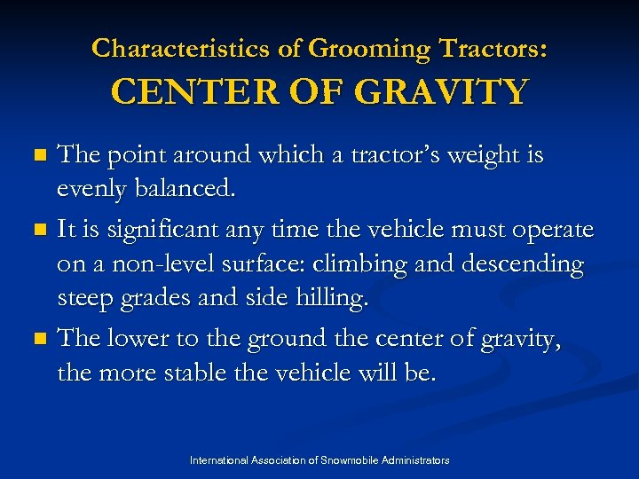 Characteristics of Grooming Tractors: CENTER OF GRAVITY The point around which a tractor's weight
