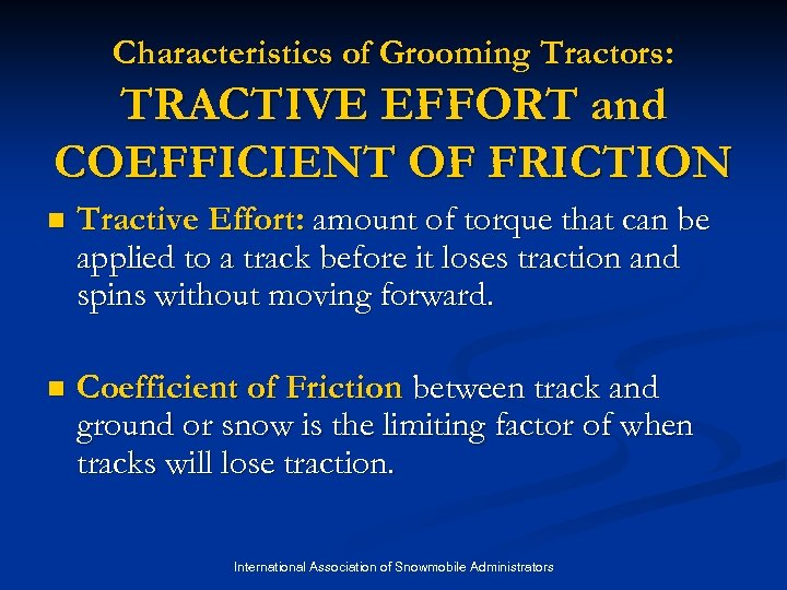 Characteristics of Grooming Tractors: TRACTIVE EFFORT and COEFFICIENT OF FRICTION n Tractive Effort: amount