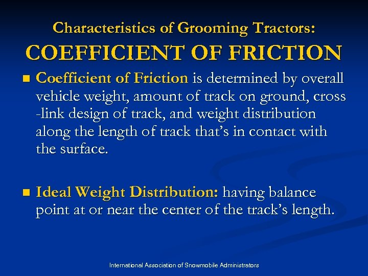 Characteristics of Grooming Tractors: COEFFICIENT OF FRICTION n Coefficient of Friction is determined by