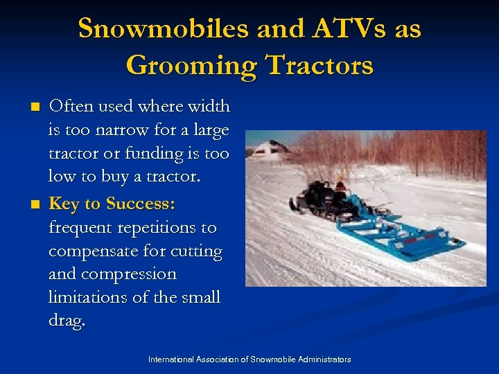 Snowmobiles and ATVs as Grooming Tractors n n Often used where width is too