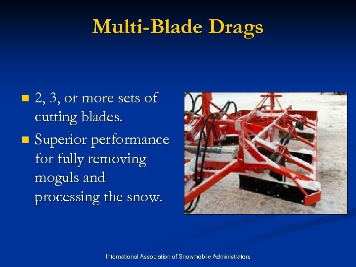Multi-Blade Drags 2, 3, or more sets of cutting blades. n Superior performance for