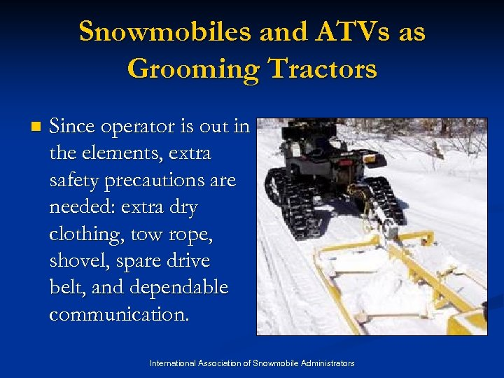 Snowmobiles and ATVs as Grooming Tractors n Since operator is out in the elements,