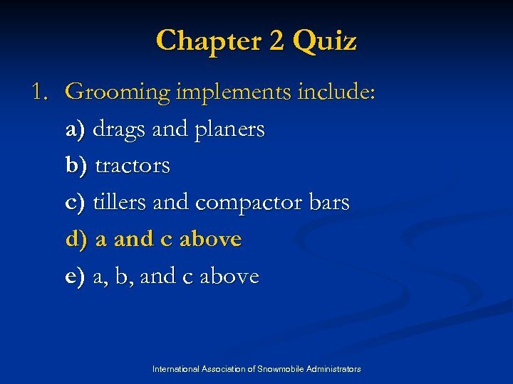 Chapter 2 Quiz 1. Grooming implements include: a) drags and planers b) tractors c)