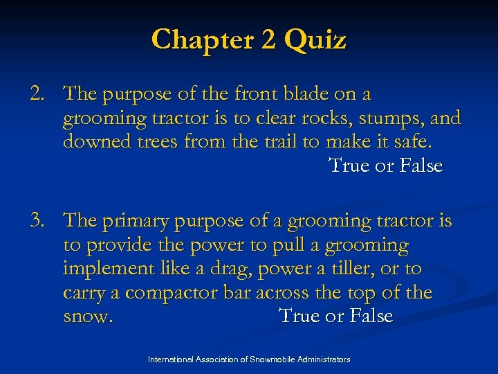 Chapter 2 Quiz 2. The purpose of the front blade on a grooming tractor