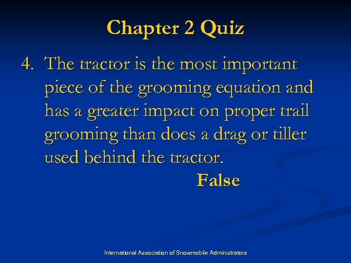 Chapter 2 Quiz 4. The tractor is the most important piece of the grooming