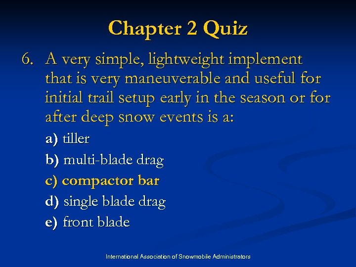 Chapter 2 Quiz 6. A very simple, lightweight implement that is very maneuverable and