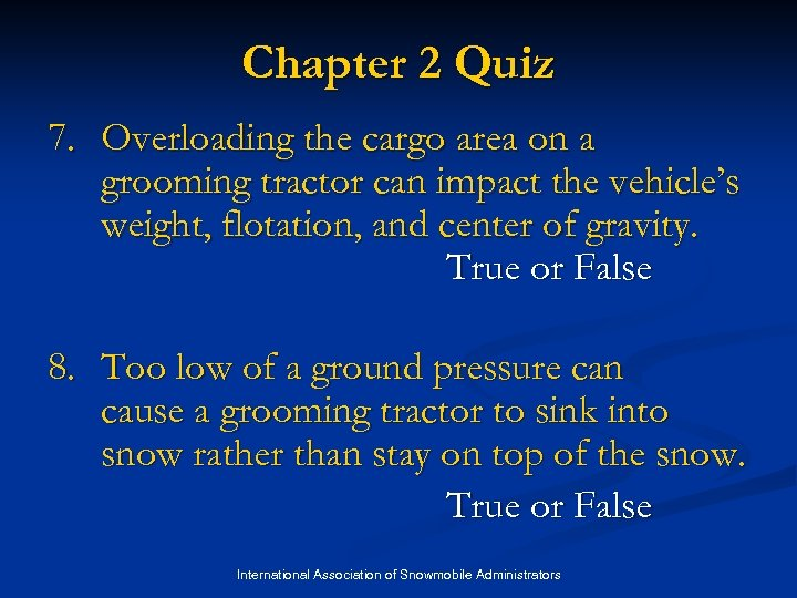 Chapter 2 Quiz 7. Overloading the cargo area on a grooming tractor can impact