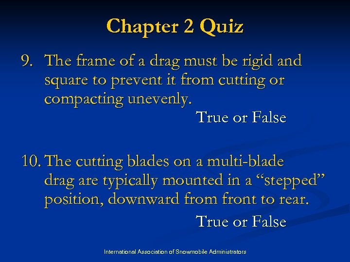 Chapter 2 Quiz 9. The frame of a drag must be rigid and square