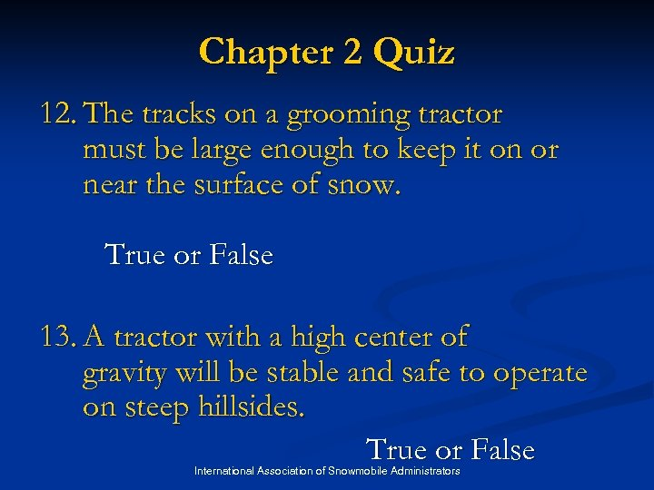 Chapter 2 Quiz 12. The tracks on a grooming tractor must be large enough