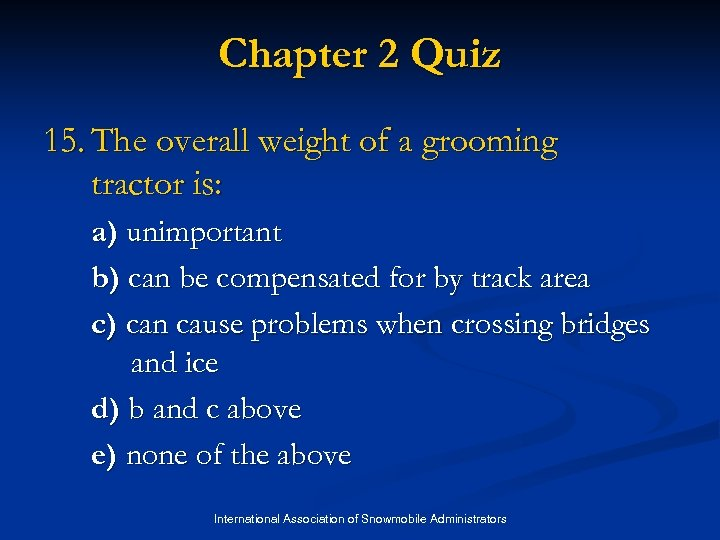 Chapter 2 Quiz 15. The overall weight of a grooming tractor is: a) unimportant