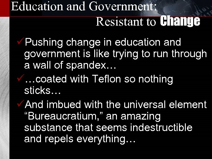 Education and Government: Resistant to Change üPushing change in education and government is like