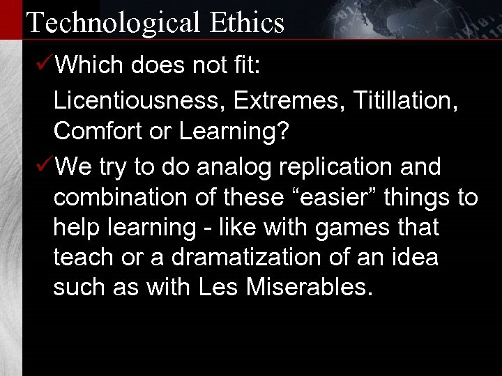 Technological Ethics üWhich does not fit: Licentiousness, Extremes, Titillation, Comfort or Learning? üWe try