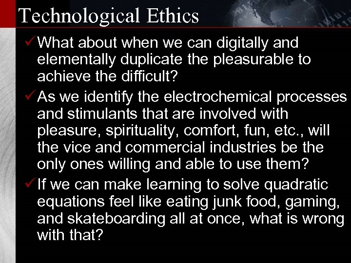 Technological Ethics ü What about when we can digitally and elementally duplicate the pleasurable