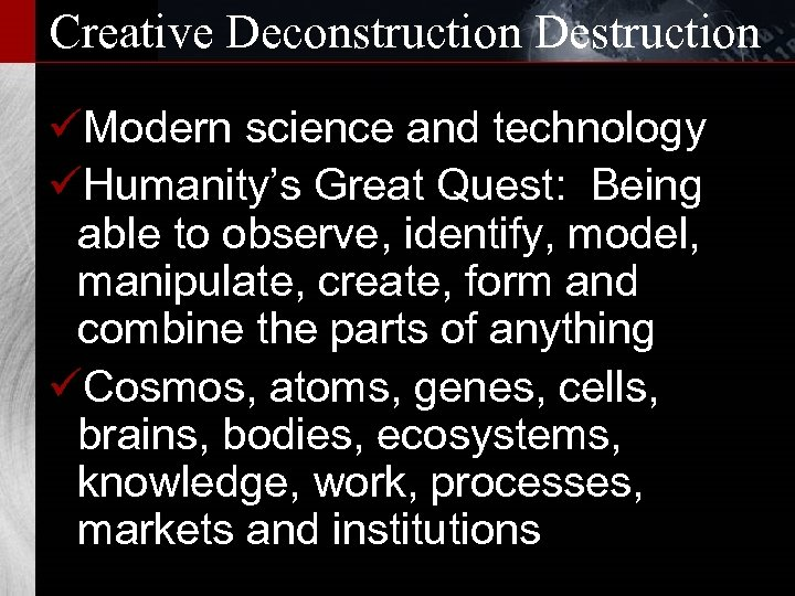 Creative Deconstruction Destruction üModern science and technology üHumanity's Great Quest: Being able to observe,