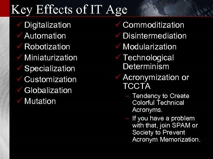Key Effects of IT Age ü Digitalization ü Automation ü Robotization ü Miniaturization ü